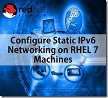 Configure Static IPv6 Networking on RHEL 7 Machines1