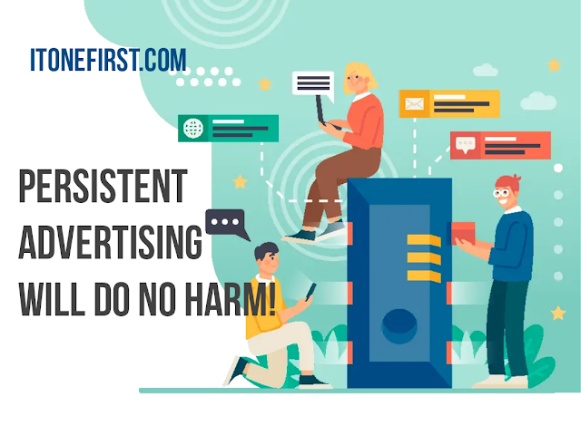 Persistent Advertising Will Do No Harm!