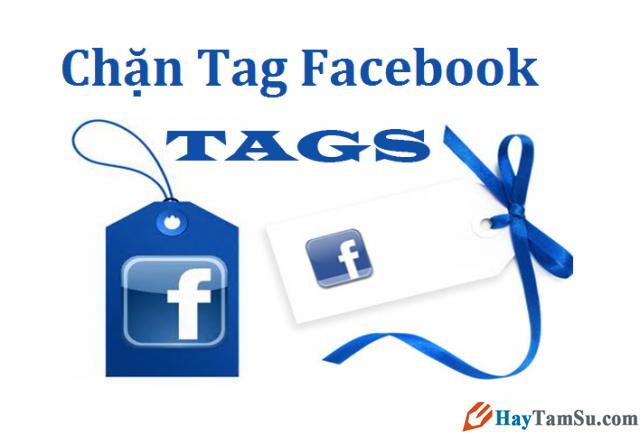 Cách không cho người khác tag tên trên Facebook, chặn xóa tag