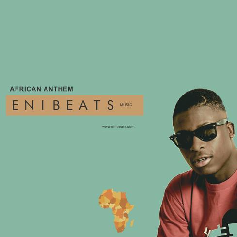 "[MUSIC]: Enibeats - ""AFRICAN ANTHEM"""