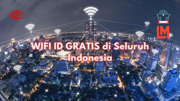 WIFI ID GRATIS Permanen di Seluruh Indonesia