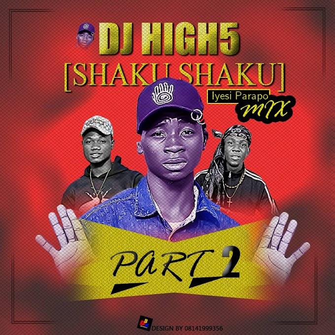 [Mixtape] DJ HIGH5  - Iyesi Parapo Mix [Shaku Shaku] Part 2