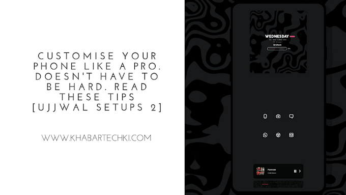 Customise Your Phone Like A Pro. Doesn't Have To Be Hard. Read These Tips [Ujjwal Setups 2]