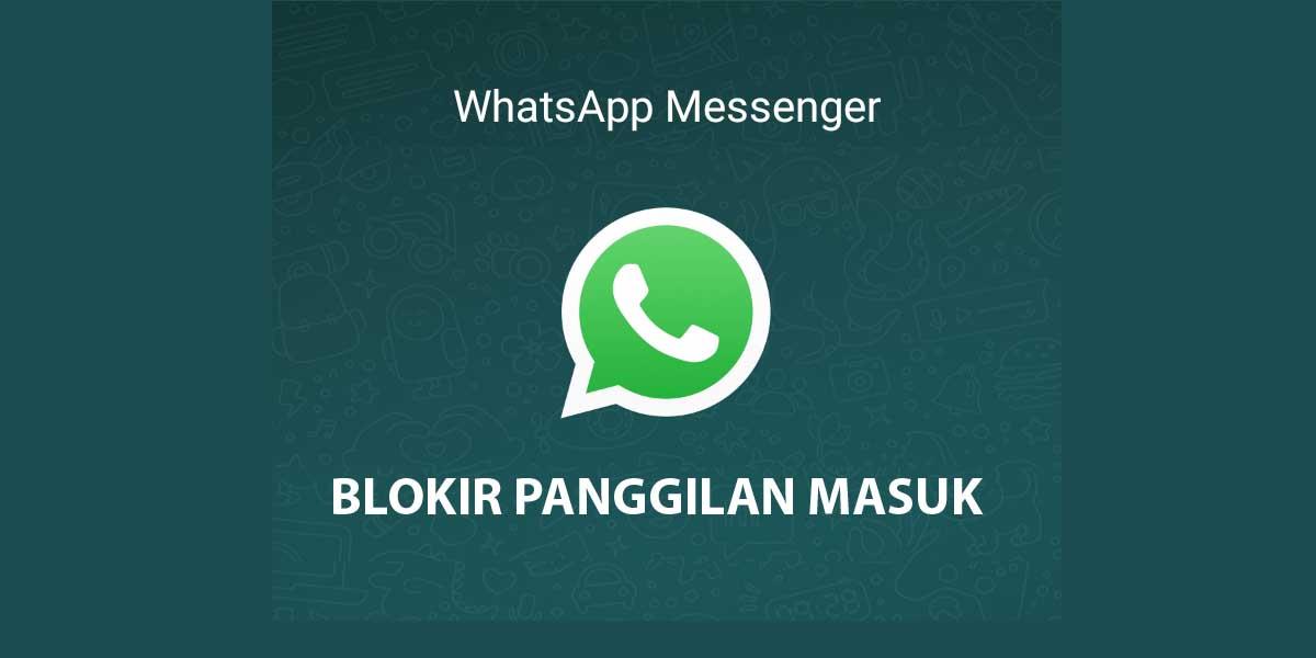 Cara blokir panggilan masuk di whatsapp