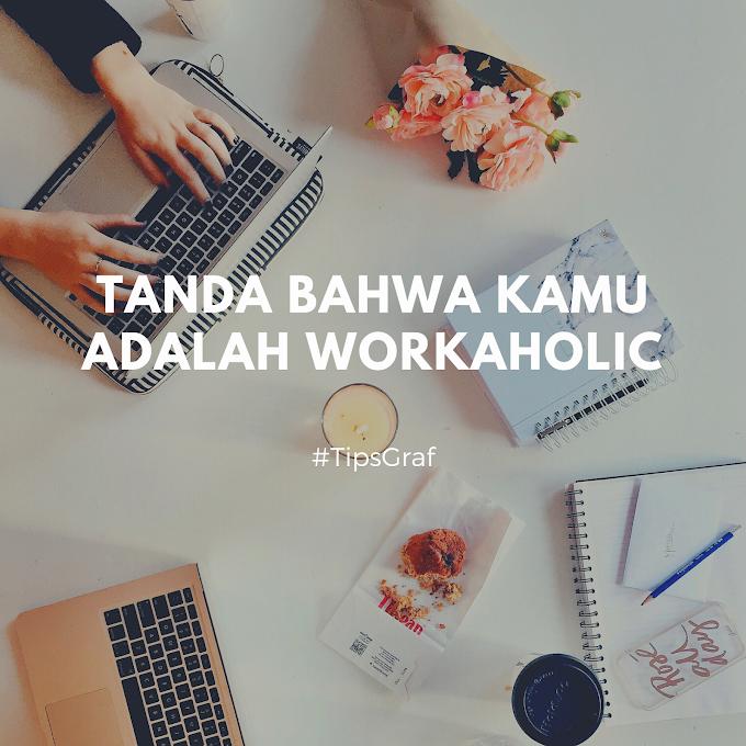Tanda-Tanda Bahwa Kamu adalah Workaholic