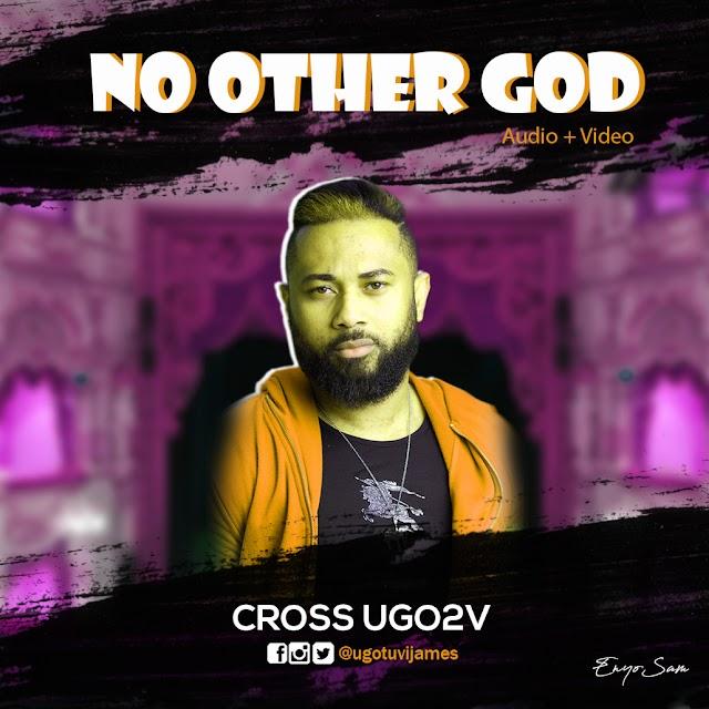 [FREE DOWNLOAD]: CROSS UGO2V - NO OTHER GOD (AUDIO + OFFICIAL VIDEO)    @ugotuvijames