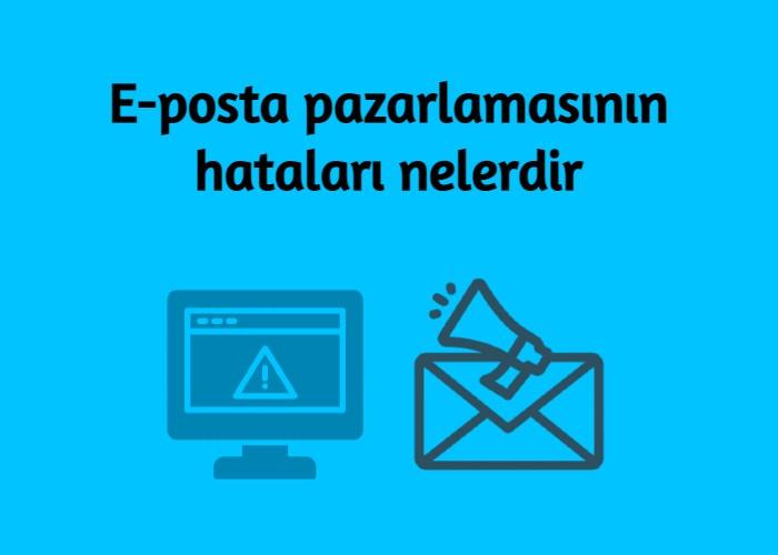 E-posta pazarlamasının hataları nelerdir