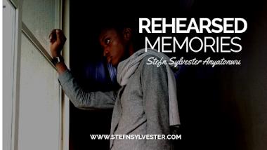 Rehearsed Memories | Stefn Sylvester Anyatonwu