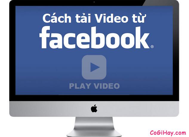 Cách tải Video từ Facebook không cần phần mềm