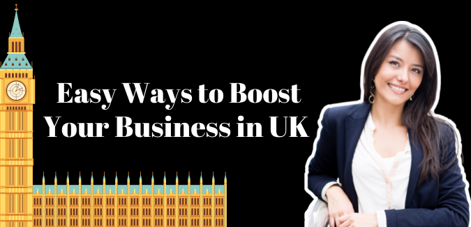 3 Easy Ways To Boost Your Business in UK