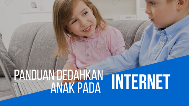 PANDUAN DEDAHKAN ANAK PADA INTERNET