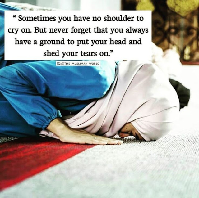 Always put your head on ground and shed your tears on