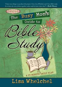 The Busy Mom's Guide to Bible Study By Lisa Whelchel