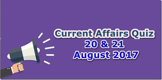 20 & 21 August 2017 Current Affairs Mcq Quiz