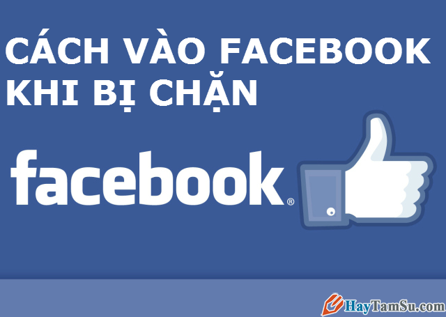 Cách Vào Facebook Khi Bị Chặn Trên Máy Tính Mới Nhất