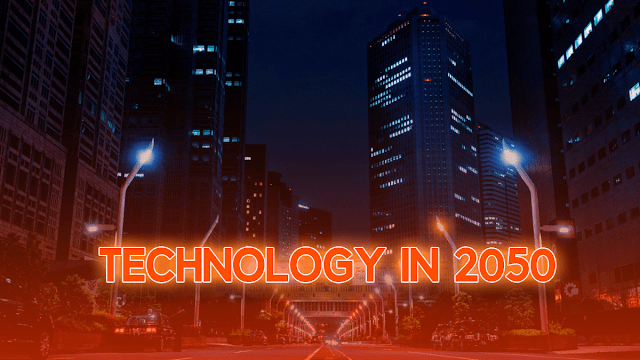 How Technology will look in 2050 (Society in 2050)