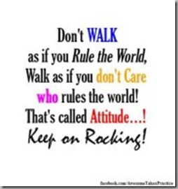 dont walk as if you rule the world