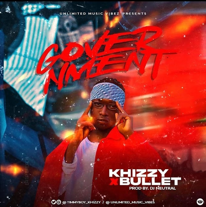 MUSIQ: Khizzy - Government (feat. Bullet) [Prod. DJ Neutral]