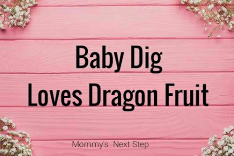 Baby Dig Loves Dragon Fruit