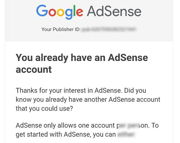 YOU ALREADY HAVE AN ADSENSE ACCOUNT .! PROBLEM SOLVED