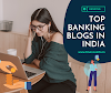 Top 7 Best Banking Blogs in India