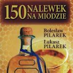 """Bolesław Pilarek, Łukasz Pilarek """"150 nalewek na miodzie"""", Adam Marszałek, Toruń 2014.jpg"""