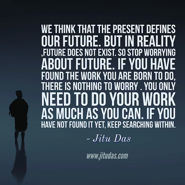 Future does not exist quotes by Jitu Das quotes 2018