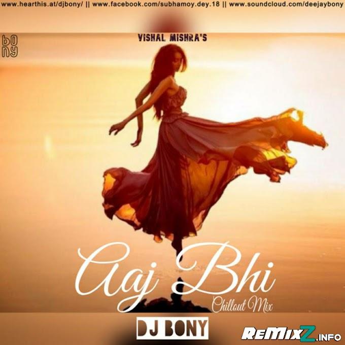 Aaj Bhi (Chillout Mix) - DJ Bony