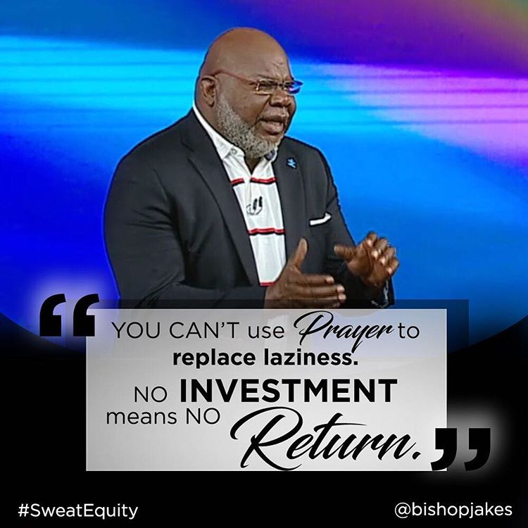 Bishop TD Jakes: You cant use prayer to replace laziness