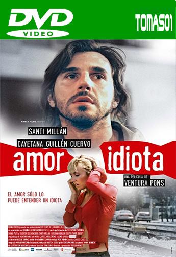 Amor idiota (2005) DVDRip