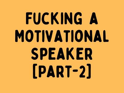 [Part-2] Fucking a Motivational Speaker After An Event!