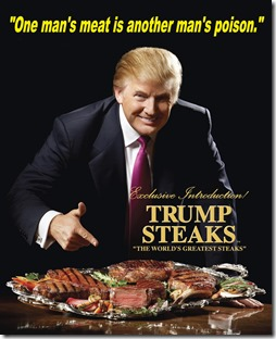 Trump steaks one man's meat is another's poison