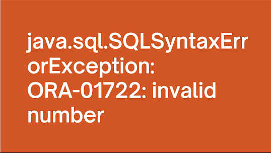 Caused by: java.sql.SQLSyntaxErrorException: ORA-01722: invalid number - Solution