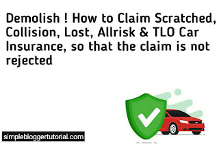 How to Claim Scratched Collision, Lost Allrisk & TLO Car Insurance so that the claim is not rejected