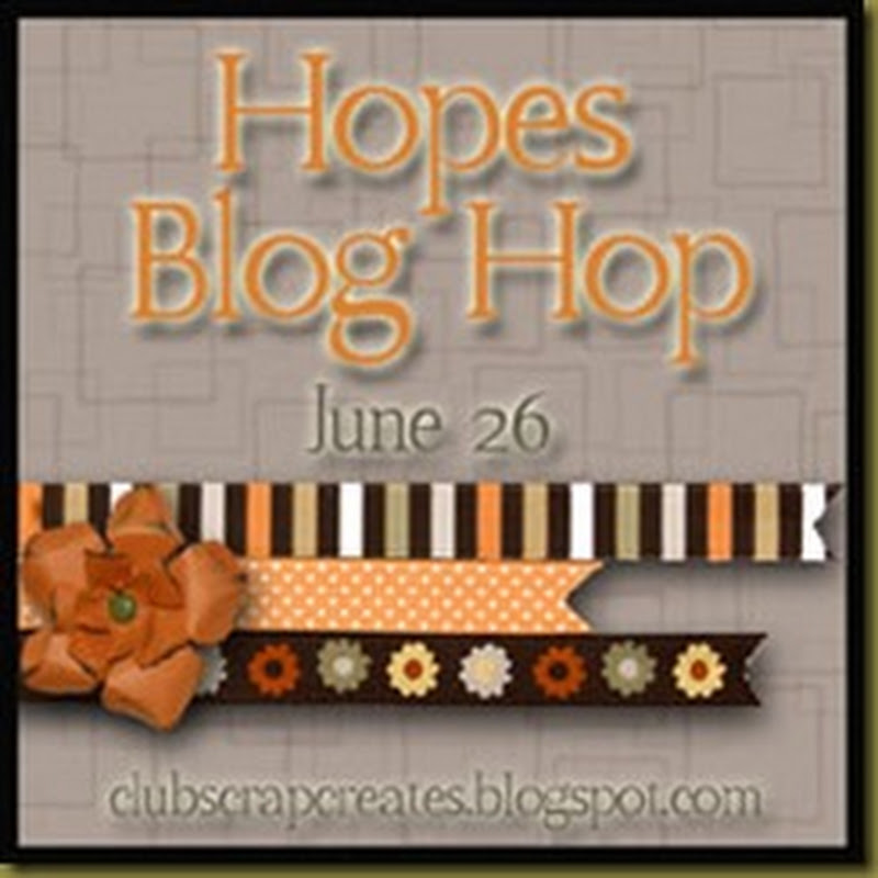 Club Scrap June Hopes Blog Hop!