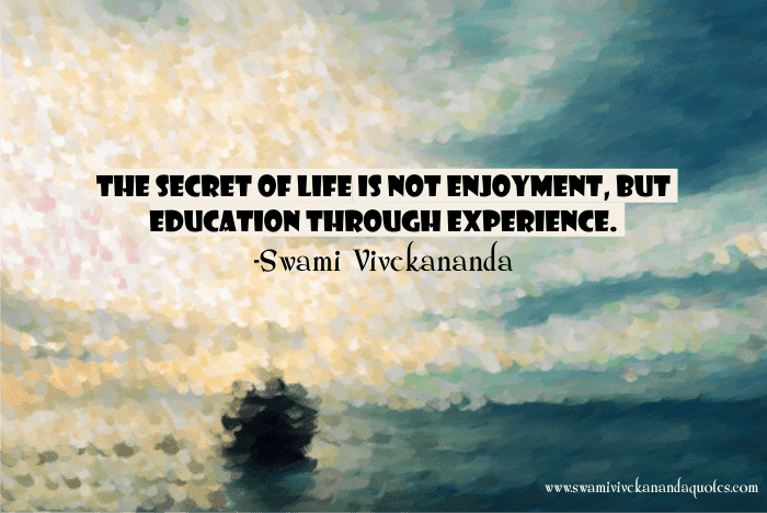 Swami Vivekananda quote: The secret of life is not enjoyment, but education through experience.