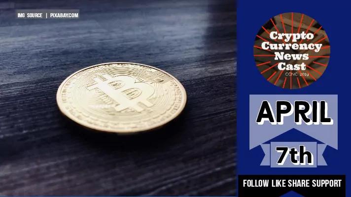 Crypto News Cast April 7th 2021 ?