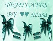 TEMPLATES BY ♥♥neusa - Templates, Layouts, Acessórios para sites e blogs