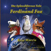 The Splendiferous Tale of Ferdinand Fox by Rose Morris. Published by The Manuscript Publisher, 2015.