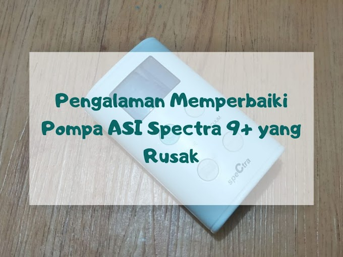 Pengalaman Memperbaiki Mesin Pompa ASI Spectra 9+ yang Rusak