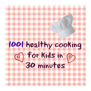 http://www.thekamfamily.com/2013/08/1001-healthy-cooking-for-kids-in-30.html
