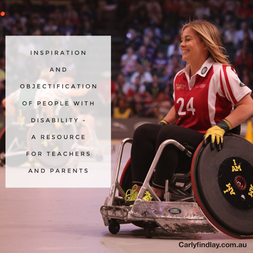 photo of woman in a wheelchair, smiling and playing sport. text reads: Inspiration and objectification of people with disability - a resource for teachers and parents. carlyfindlay.com.au