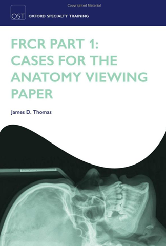 FRCR Part 1: Cases for the anatomy viewing paper (Oxford Specialty Training: Revision Texts)
