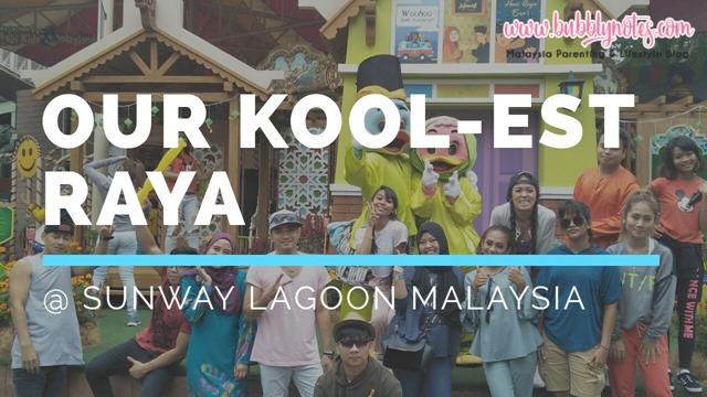 OUR KOOL-EST RAYA AT SUNWAY LAGOON MALAYSIA