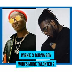 Burna Boy or WizKid, who is more talented?