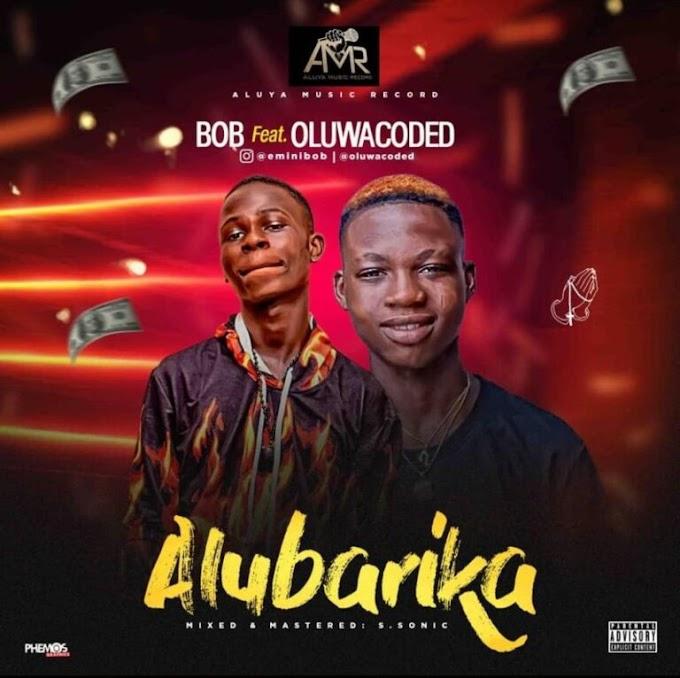[Music] BOB Ft Oluwacoded – Alubarika