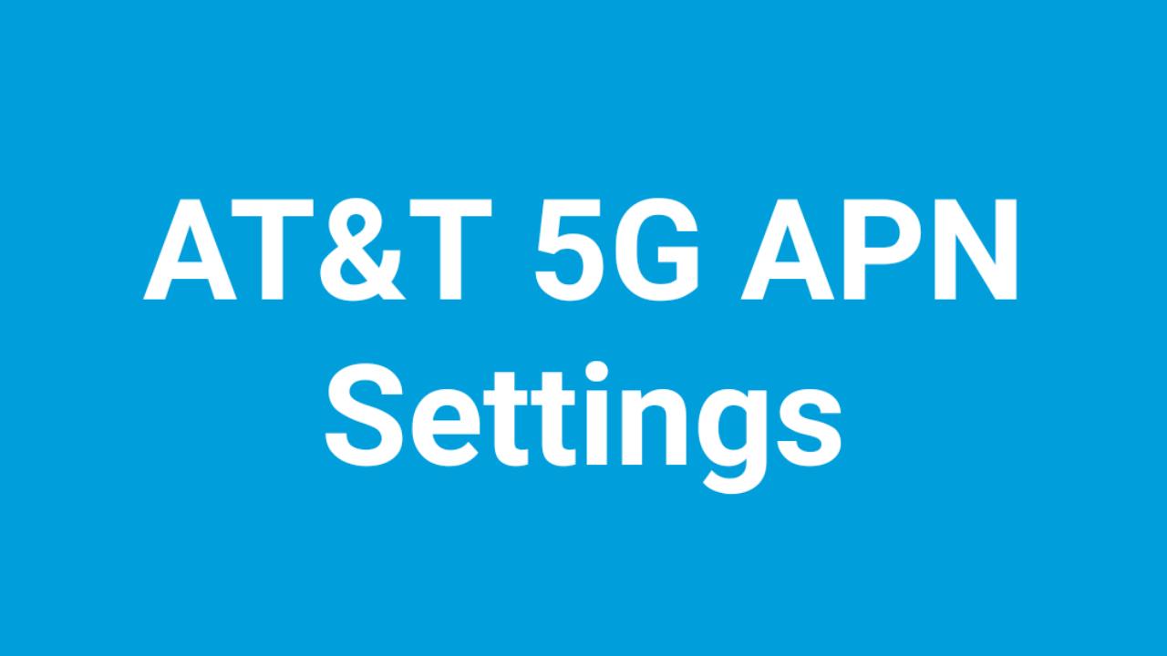 AT&T 5G Lte APN Settings