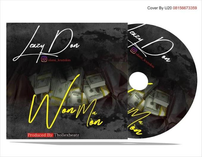 [Music] LEXZY DON – WON MA MON