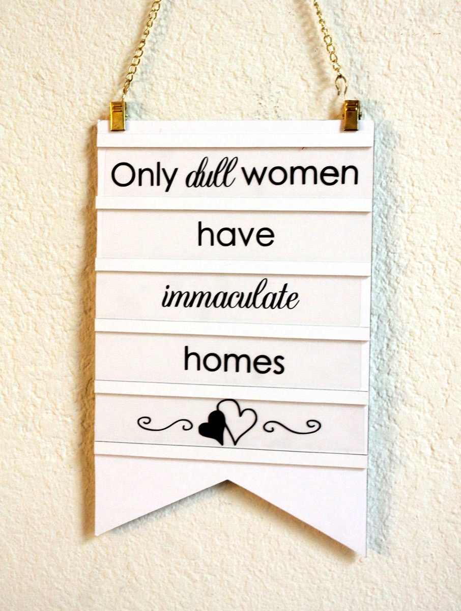 Only dull women have immaculate homes