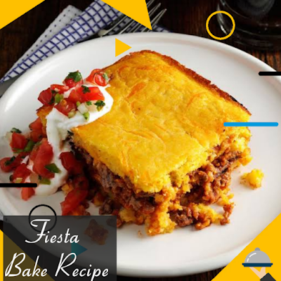 Fiesta Bake Recipe